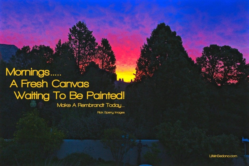 Morning In Sedona ~ A Fresh Canvas Every Day! Pictorial